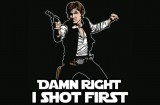 han-solo-damn-right-i-shot-first